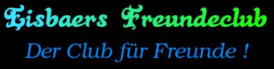 Eisbaers Freundeclub - Der Club f�r Freunde !